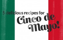 5 Delicious Recipes for Cinco De Mayo